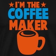 I'm the coffee maker! T-Shirts
