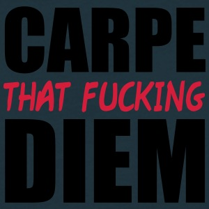 Carpe That Fucking Diem T-Shirts - Männer T-Shirt