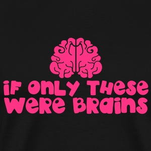 IF ONLY THESE WERE BRAINS for large breasts T-Shirts - Men's Premium T-Shirt