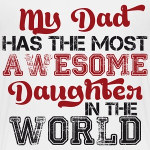 My dad has the most awesome daughter in the world T-Shirts - Kinder Premium T-Shirt