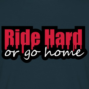 Ride Hard Or Go Home T-shirts - Herre-T-shirt