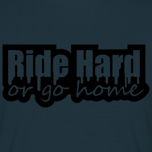 Ride Hard Or Go Home T-shirts - Mannen T-shirt
