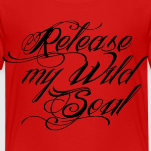 Release my Wild Soul T-Shirts - Kinder Premium T-Shirt