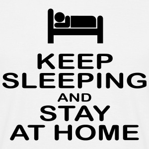 keep sleeping and stay at home T-Shirts - Männer T-Shirt
