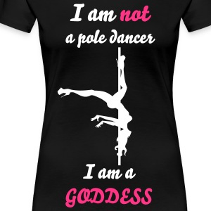 I am not a pole dancer I am a GODDESS - Women's Premium T-Shirt