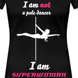 I am not a pole dancer I am SUPERWOMAN - Women's Premium T-Shirt