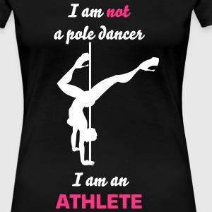 I am not a pole dancer I am an ATHLETE - Women's Premium T-Shirt