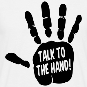Talk To The Hand T-Shirts - Männer T-Shirt