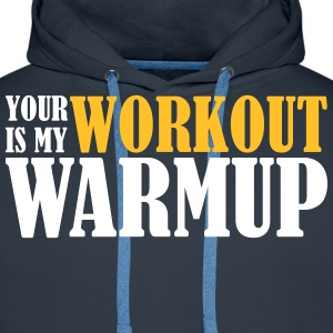 Your Workout is my Warmup Sweaters - Mannen Premium hoodie