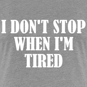 I Stop When Im Done T-Shirts - Frauen Premium T-Shirt