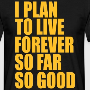 I plan to live forever T-shirts - Mannen T-shirt