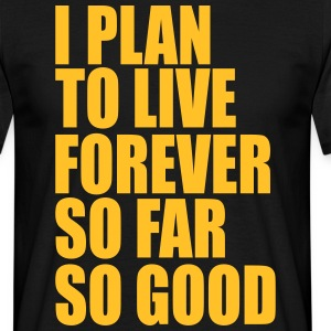 I plan to live forever T-Shirts - Men's T-Shirt