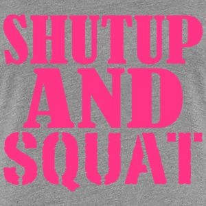 Shut up and SQUAT T-shirts - Vrouwen Premium T-shirt