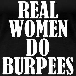 Real Women Do Burpees T-skjorter - Premium T-skjorte for kvinner