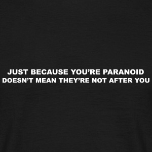 Just because you're paranoid  T-Shirts - Men's T-Shirt