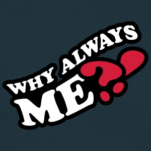 Why Always Me T-shirts - Mannen T-shirt