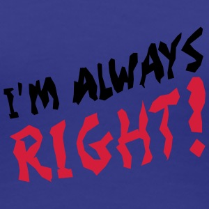 I'm Always Right T-Shirts - Women's Premium T-Shirt