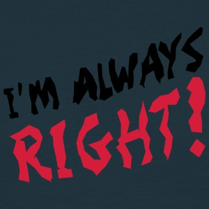 I'm Always Right T-Shirts - Männer T-Shirt