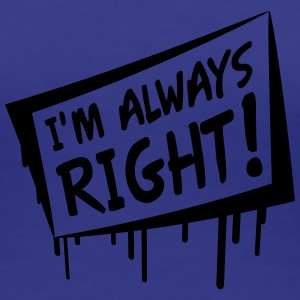 I'm Always Right Tee shirts - T-shirt Premium Femme