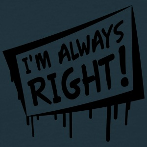 I'm Always Right T-shirts - Mannen T-shirt