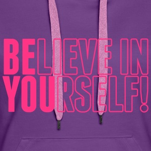 believe in yourself - be you Hoodies & Sweatshirts - Women's Premium Hoodie