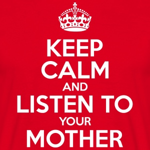 Keep Calm and listen to mother's day, Muttertag - Men's T-Shirt