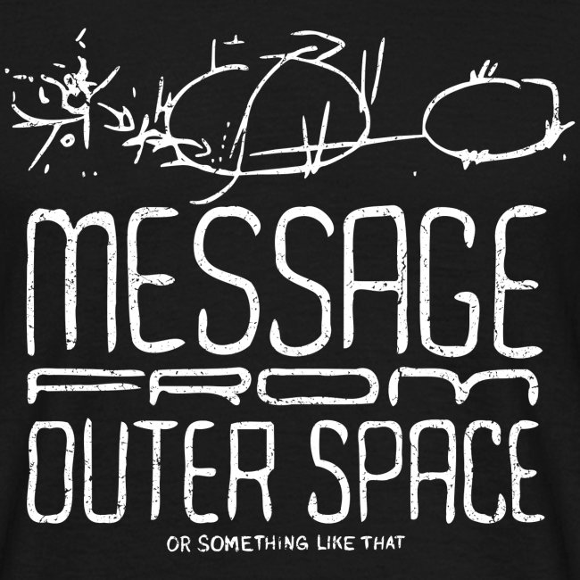 Message From Outer Space (white oldstyle)