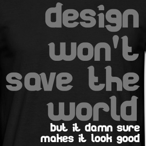 Design won't save the world Magliette - Maglietta da uomo