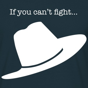 If you can't fightwear a big hat T-Shirts - Men's T-Shirt