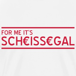 For me it's scheissegal  T-Shirts - Männer Premium T-Shirt