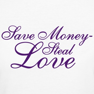 Save Money - Steal Love T-Shirts - Women's Organic T-shirt