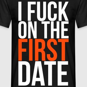 i fuck on the first date T-shirts - T-shirt herr