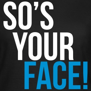 so's your face Tee shirts - T-shirt Femme