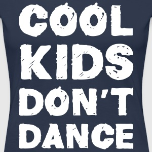 Cool Kids Don't Dance Tee shirts - T-shirt Premium Femme