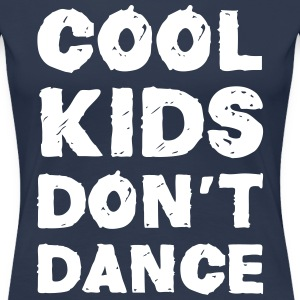 Cool Kids Don't Dance Camisetas - Camiseta premium mujer