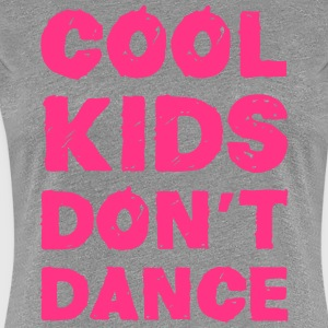 Cool Kids Don't Dance T-Shirts - Women's Premium T-Shirt