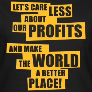 Let's care less about our profits and ... (1C) - Women's T-Shirt