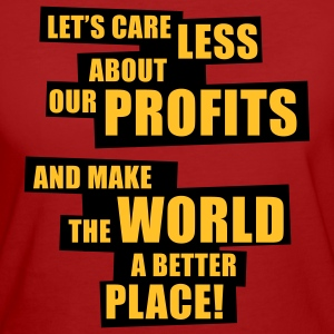 Let's care less about our profits and ... (2C) - Women's Organic T-shirt