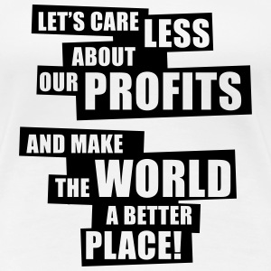 Let's care less about our profits and ... (1C) - Women's Premium T-Shirt
