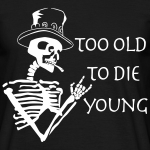 too old to die young T-Shirts - Men's T-Shirt