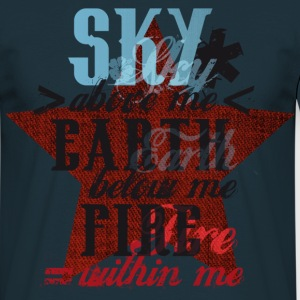 Sky above me, Earth below me, Fire within me T-Shirts - Männer T-Shirt