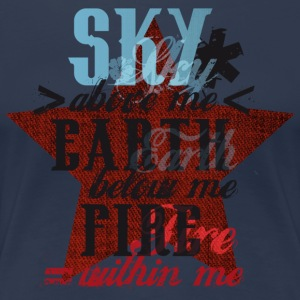 Sky above me, Earth below me, Fire within me T-Shirts - Frauen Premium T-Shirt
