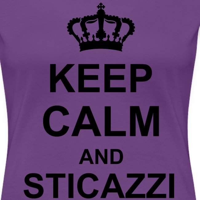 KEEP CALM AND STICAZZI DONNA