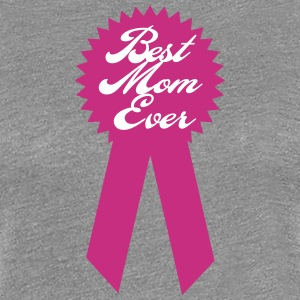 best mom ever - Mother's Day T-Shirts - Women's Premium T-Shirt