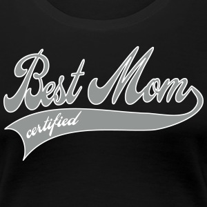 best mom certified - Mother's Day T-Shirts - Women's Premium T-Shirt