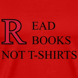 Read Books Not T-Shirts Camisetas - Camiseta premium hombre