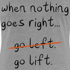 When Nothing goes right T-Shirts