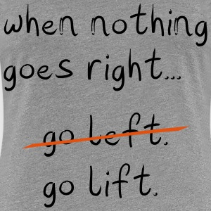 When Nothing goes right T-Shirts - Frauen Premium T-Shirt