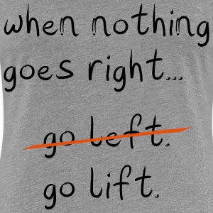 When Nothing goes right T-shirts - Premium-T-shirt dam