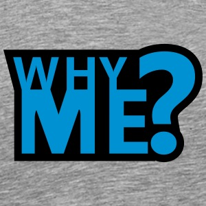 Why Me T-Shirts - Men's Premium T-Shirt